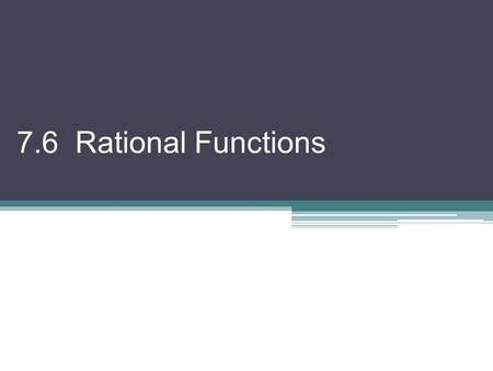 7.6 Rational Functions. A rational function is a quotient of 2 polynomials A rational function can have places where the graph is not defined There are.