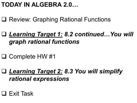 TODAY IN ALGEBRA 2.0…  Review: Graphing Rational Functions  Learning Target 1: 8.2 continued…You will graph rational functions  Complete HW #1  Learning.