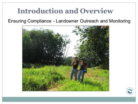 Introduction and Overview Ensuring Compliance - Landowner Outreach and Monitoring.