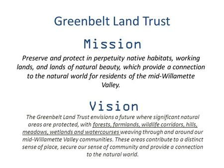Greenbelt Land Trust Preserve and protect in perpetuity native habitats, working lands, and lands of natural beauty, which provide a connection to the.