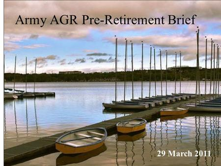 Army AGR Pre-Retirement Brief 29 March 2011. Must have 20 years of Active Service –BASD (Basic Active Service Date) - Add 20 years –diems.docdiems.doc.