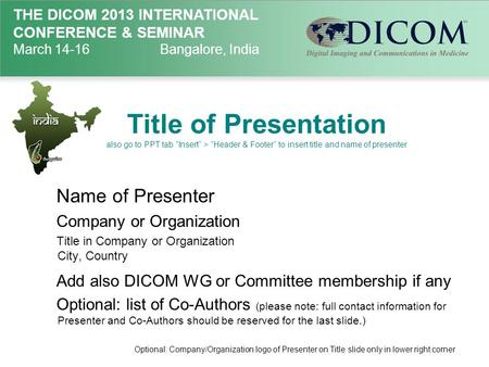 "THE DICOM 2013 INTERNATIONAL CONFERENCE & SEMINAR March 14-16Bangalore, India Title of Presentation also go to PPT tab ""Insert"" > ""Header & Footer"" to."