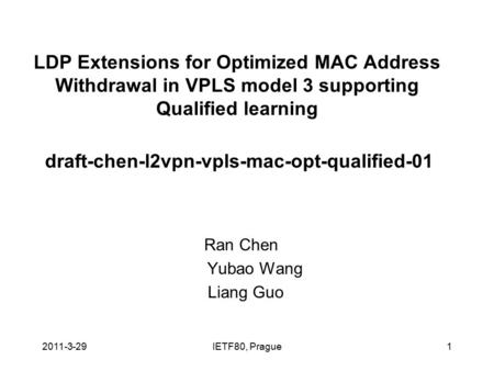 IETF80, Prague1 LDP Extensions for Optimized MAC Address Withdrawal in VPLS model 3 supporting Qualified learning draft-chen-l2vpn-vpls-mac-opt-qualified-01.