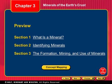 < BackNext >PreviewMain Minerals of the Earth's Crust Section 1 What Is a Mineral?What Is a Mineral? Section 2 Identifying MineralsIdentifying Minerals.