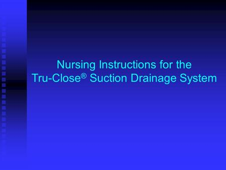 Nursing Instructions for the Tru-Close® Suction Drainage System