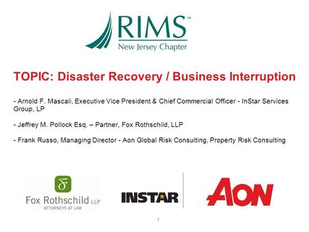 TOPIC: Disaster Recovery / Business Interruption - Arnold F. Mascali, Executive Vice President & Chief Commercial Officer - InStar Services Group, LP -