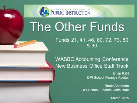 The Other Funds Funds 21, 41, 46, 60, 72, 73, 80 & 90 WASBO Accounting Conference New Business Office Staff Track Brian Kahl DPI School Finance Auditor.