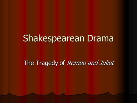 Shakespearean Drama The Tragedy of Romeo and Juliet.