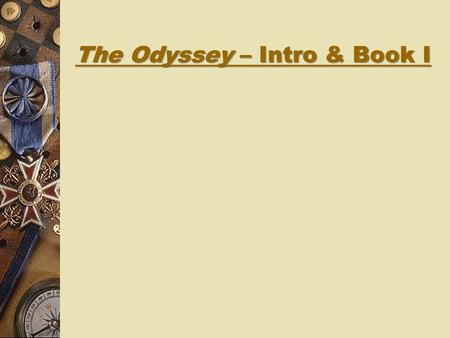 The Odyssey – Intro & Book I The Odyssey – genre and author  The Odyssey was written by a guy named Homer. He was a blind poet.  Many think that his.