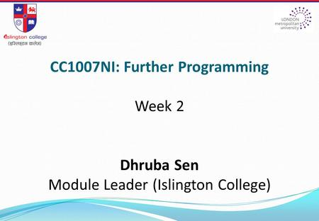 CC1007NI: Further Programming Week 2 Dhruba Sen Module Leader (Islington College)