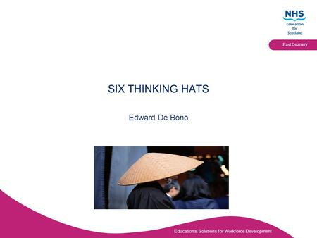 Educational Solutions for Workforce Development East Deanery SIX THINKING HATS Edward De Bono.