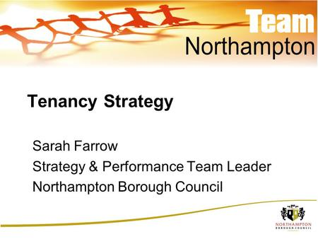 Tenancy Strategy Sarah Farrow Strategy & Performance Team Leader Northampton Borough Council.