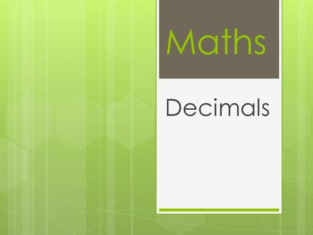 Maths Decimals. How do I know what kind of decimal it is? We know the name of a decimal by counting how many places there are to the right of the decimal.