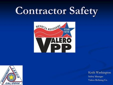 Contractor Safety Keith Washington Safety Manager Valero Refining Co.