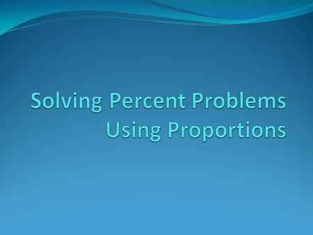 Use the following proportion to solve percent problems! IS (part) % OF (whole) 100 **The set up is always the same. =