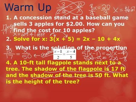 Warm Up A concession stand at a baseball game sells 3 apples for $2.00. How can you find the cost for 10 apples? Solve for x: 3(x + 5) = 2x – 10 + 4x.