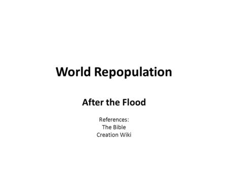 World Repopulation After the Flood References: The Bible Creation Wiki.
