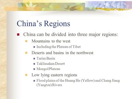 China's Regions China can be divided into three major regions: Mountains to the west Including the Plateau of Tibet Deserts and basins in the northwest.