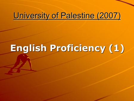 University <strong>of</strong> Palestine (2007) English Proficiency (1) English Proficiency (1)