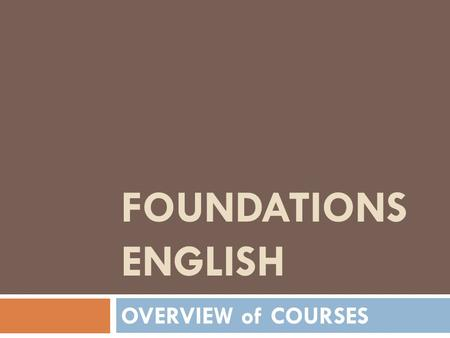 FOUNDATIONS ENGLISH OVERVIEW of COURSES. FND English courses – Level 4  Speaking & Listening= FND S040  Reading & Vocab= FND R040  Writing & Grammar=