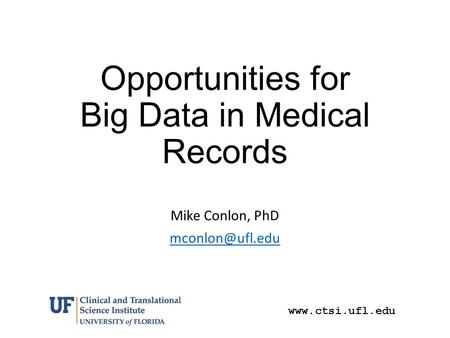 Opportunities for Big Data in Medical Records Mike Conlon, PhD