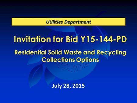 Invitation for Bid Y15-144-PD Residential Solid Waste and Recycling Collections Options Utilities Department July 28, 2015.