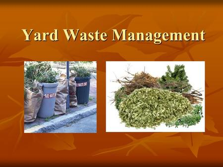 Yard Waste Management. Presentation 2: The Composting Toolkit Funded by the Indiana Department of Environmental Management Recycling Grants Program Developed.