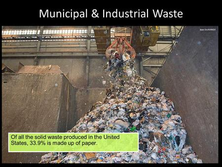 Municipal & Industrial Waste. Waste Any unwanted material or substance that results from a human activity or process. Each year the United States generates.