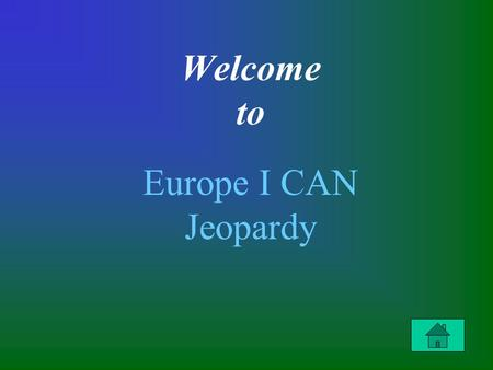 Welcome to Europe I CAN Jeopardy. $100 $200 $300 $400 $100 $200 $300 $400 Latitude & Longitude Using an Atlas Graphs, Tables, & Charts European Tour.