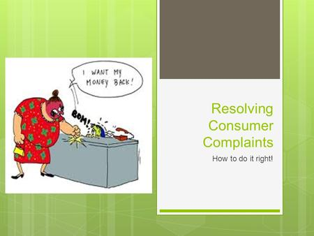 Resolving Consumer Complaints How to do it right!.