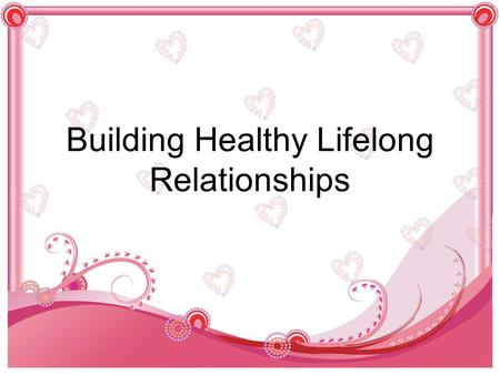 Building Healthy Lifelong Relationships. Copyright and Terms of Service Copyright © Texas Education Agency, 2013. These materials are copyrighted © and.