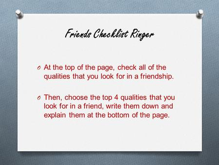 Friends Checklist Ringer O At the top of the page, check all of the qualities that you look for in a friendship. O Then, choose the top 4 qualities that.