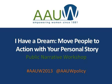 I Have a Dream: Move People to Action with Your Personal Story Public Narrative Workshop