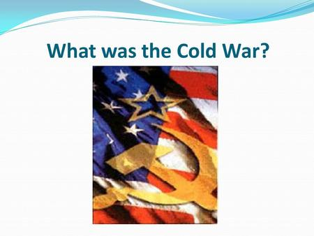 What was the Cold War?. Lesson objectives To define the key features of the Cold War. To construct a timeline of the key events of the Cold War.