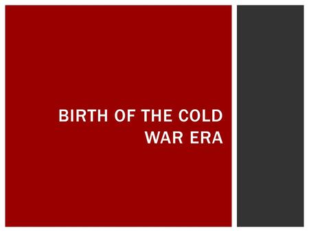 BIRTH OF THE COLD WAR ERA.  U.S. and western Europe vs. The Soviet Union  Ideological and strategic influence around the world  Primarily fought in.
