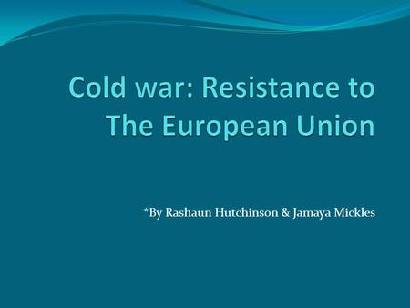 *By Rashaun Hutchinson & Jamaya Mickles. Thesis Statement The European Union mission did not go as planned but their succesess outweighed their downfalls.