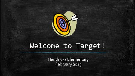 Welcome to Target! Hendricks Elementary February 2015.