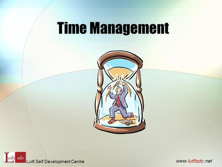 Time Management www.lutfisdc.net Lutfi Self Development Centre.