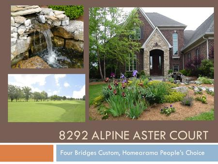 8292 ALPINE ASTER COURT Four Bridges Custom, Homearama People's Choice.