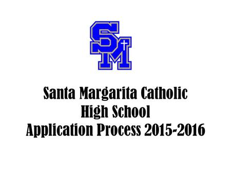 Santa Margarita Catholic High School Application Process 2015-2016.