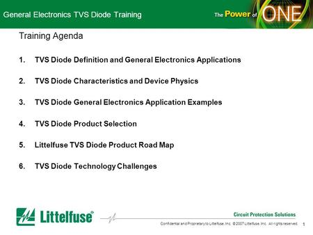 1 Confidential and Proprietary to Littelfuse, Inc. © 2007 Littelfuse, Inc. All rights reserved. General Electronics TVS Diode Training Training Agenda.