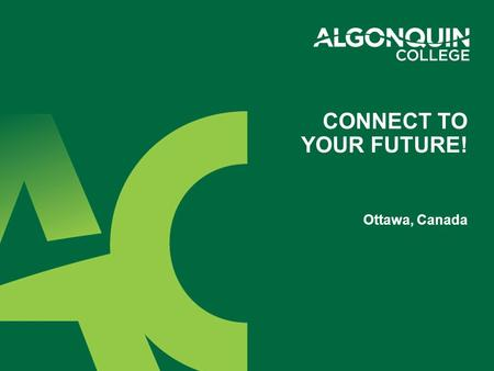 Ottawa, Canada CONNECT TO YOUR FUTURE!. 2 Largest Polytechnic College in Eastern Ontario Established in 1967 (Public) 4-year Degrees 2-3-year Diplomas.