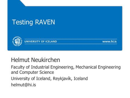 Testing RAVEN Helmut Neukirchen Faculty of Industrial Engineering, Mechanical Engineering and Computer Science University of Iceland, Reykjavík, Iceland.