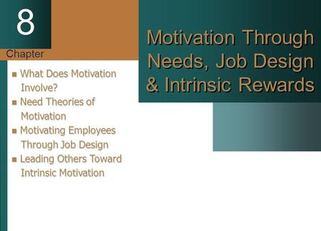 Chapter 8 Motivation Through Needs, Job Design & Intrinsic Rewards What Does Motivation What Does Motivation Involve? Involve? Need Theories of Need Theories.