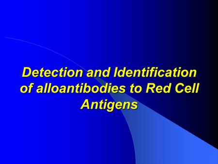 Detection and Identification of alloantibodies to Red Cell Antigens.