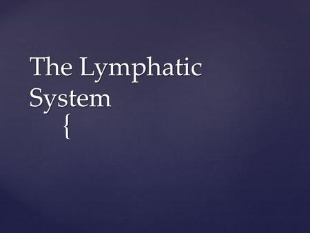 { The Lymphatic System.  The lymphatic system consists of:  lymphatic vessels which drain excess fluid from the tissues and return it to the cardiovascular.