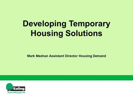 Developing Temporary Housing Solutions Mark Meehan Assistant Director Housing Demand.