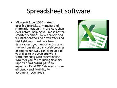 Spreadsheet software Microsoft Excel 2010 makes it possible to analyze, manage, and share information in more ways than ever before, helping you make better,