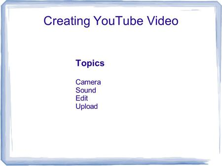 Creating YouTube Video Topics Camera Sound Edit Upload.