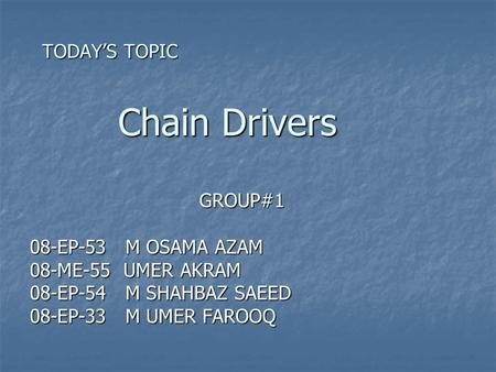 TODAY'S TOPIC Chain Drivers